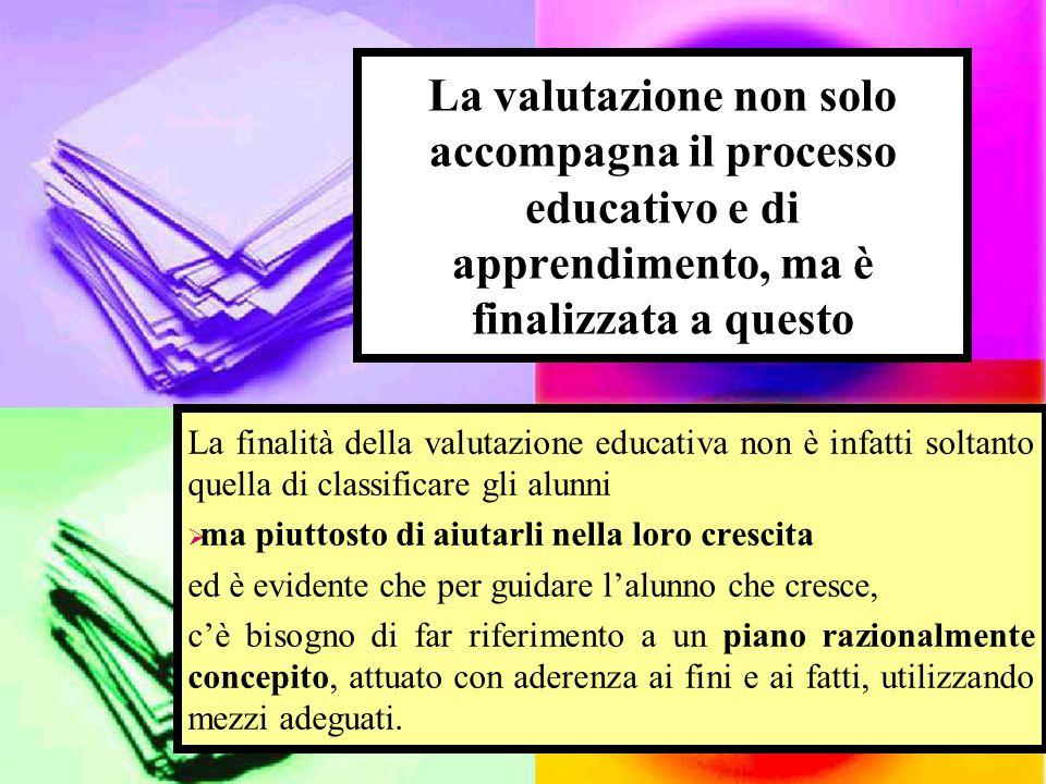 La valutazione non solo accompagna il processo educativo e di apprendimento, ma è finalizzata a questo