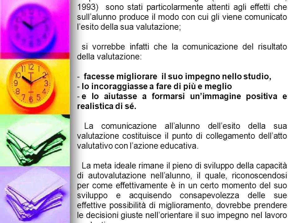I più recenti studi docimologici (Franta - Colasanti, 1993) sono stati particolarmente attenti agli effetti che sull'alunno produce il modo con cui gli viene comunicato l'esito della sua valutazione;
