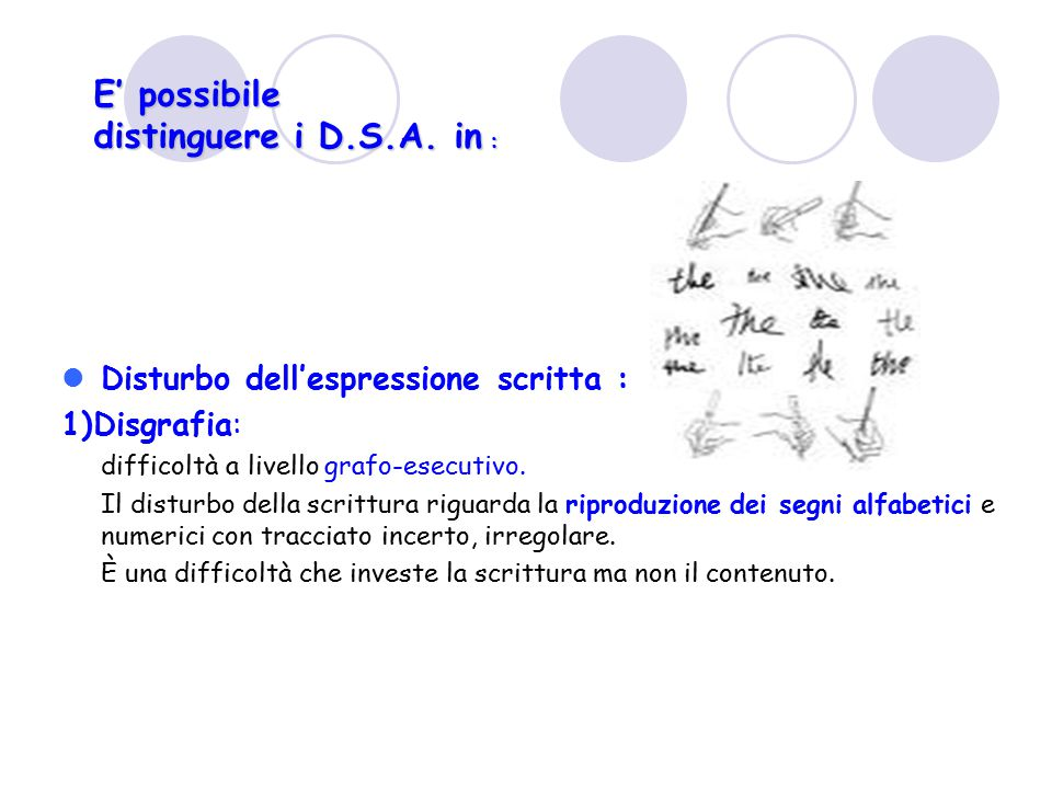 E' possibile distinguere i D.S.A. in :