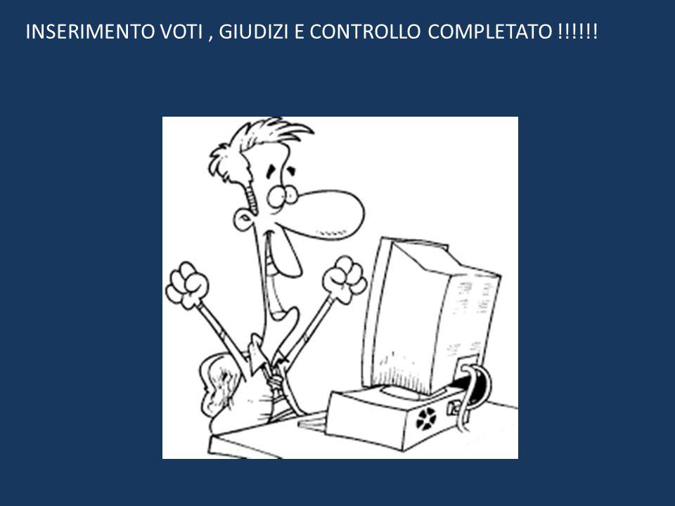 INSERIMENTO VOTI , GIUDIZI E CONTROLLO COMPLETATO !!!!!!