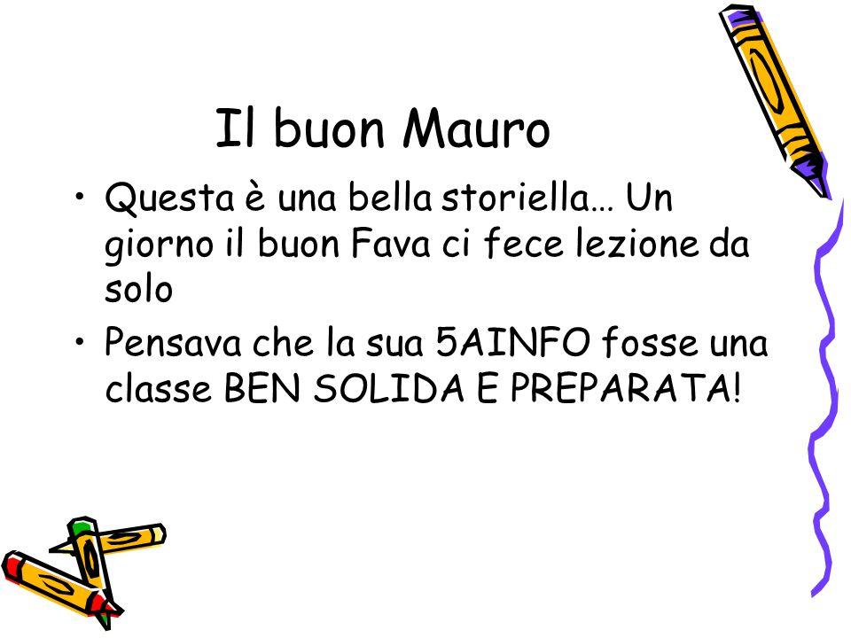 Il buon Mauro Questa è una bella storiella… Un giorno il buon Fava ci fece lezione da solo.