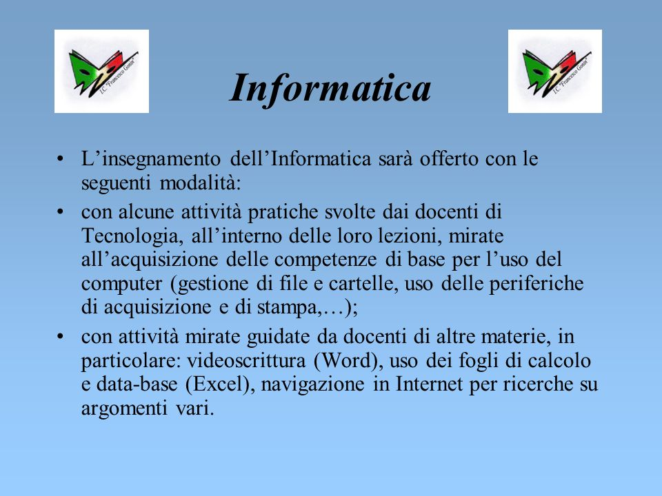 Informatica L'insegnamento dell'Informatica sarà offerto con le seguenti modalità: