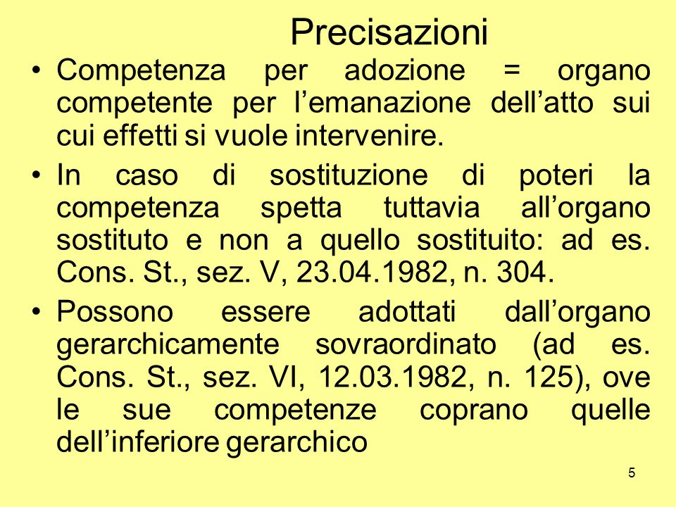 Precisazioni Competenza per adozione = organo competente per l'emanazione dell'atto sui cui effetti si vuole intervenire.