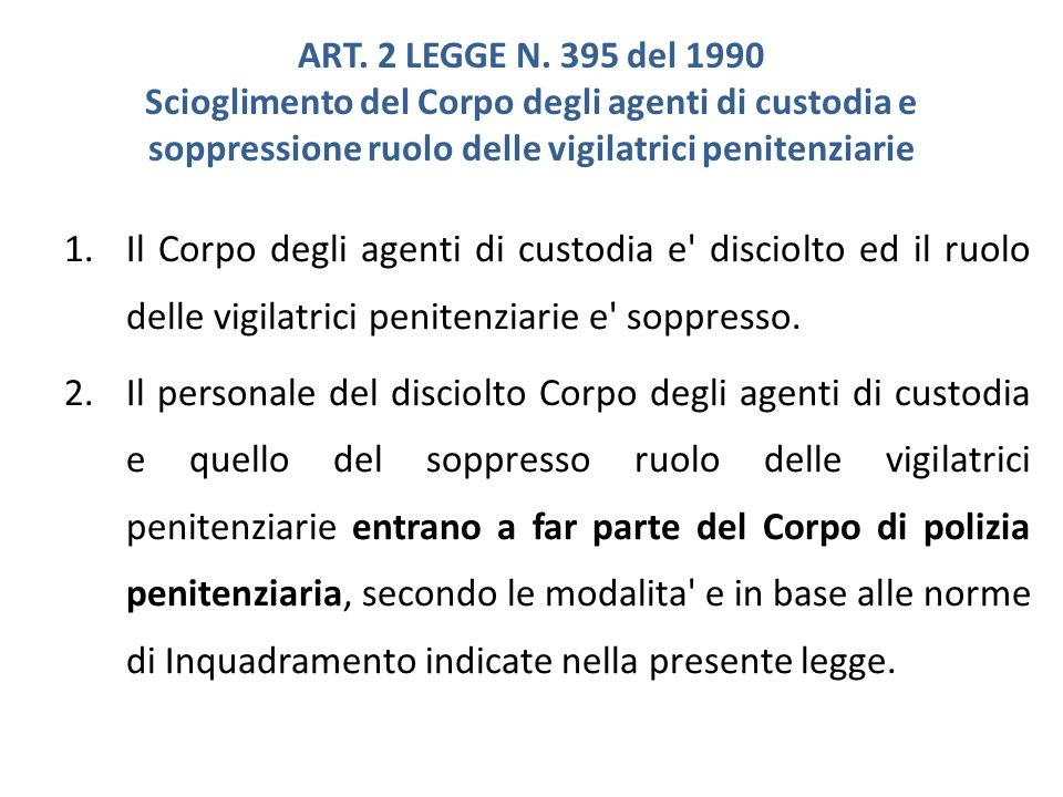 ART. 2 LEGGE N. 395 del 1990 Scioglimento del Corpo degli agenti di custodia e soppressione ruolo delle vigilatrici penitenziarie