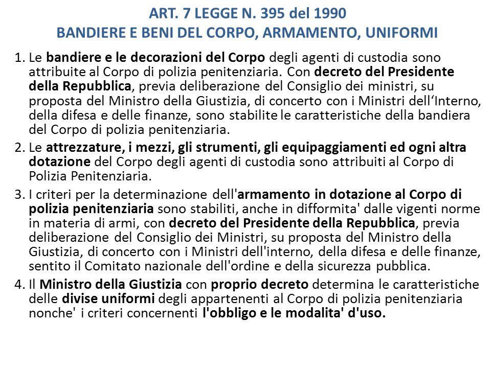 ART. 7 LEGGE N. 395 del 1990 BANDIERE E BENI DEL CORPO, ARMAMENTO, UNIFORMI