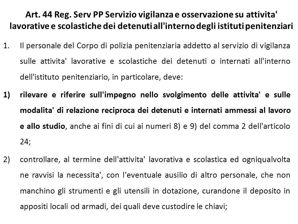 Art. 44 Reg. Serv PP Servizio vigilanza e osservazione su attivita lavorative e scolastiche dei detenuti all interno degli istituti penitenziari