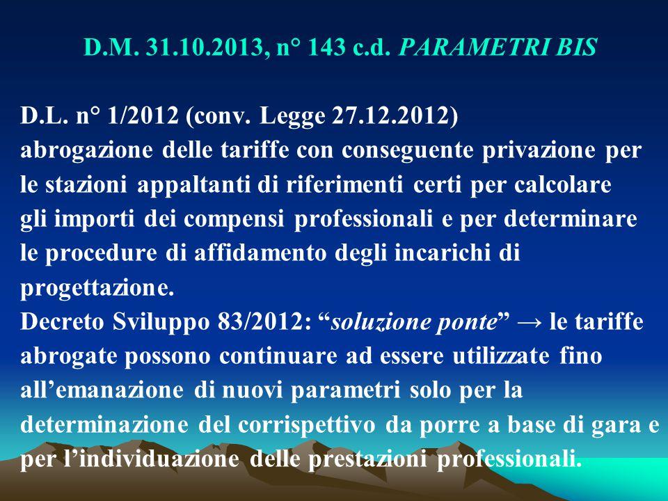 D.M. 31.10.2013, n° 143 c.d. PARAMETRI BIS D.L. n° 1/2012 (conv. Legge 27.12.2012) abrogazione delle tariffe con conseguente privazione per.