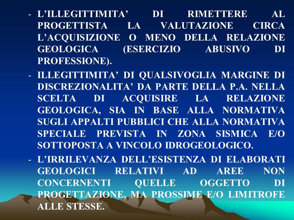 L'ILLEGITTIMITA' DI RIMETTERE AL PROGETTISTA LA VALUTAZIONE CIRCA L'ACQUISIZIONE O MENO DELLA RELAZIONE GEOLOGICA (ESERCIZIO ABUSIVO DI PROFESSIONE).