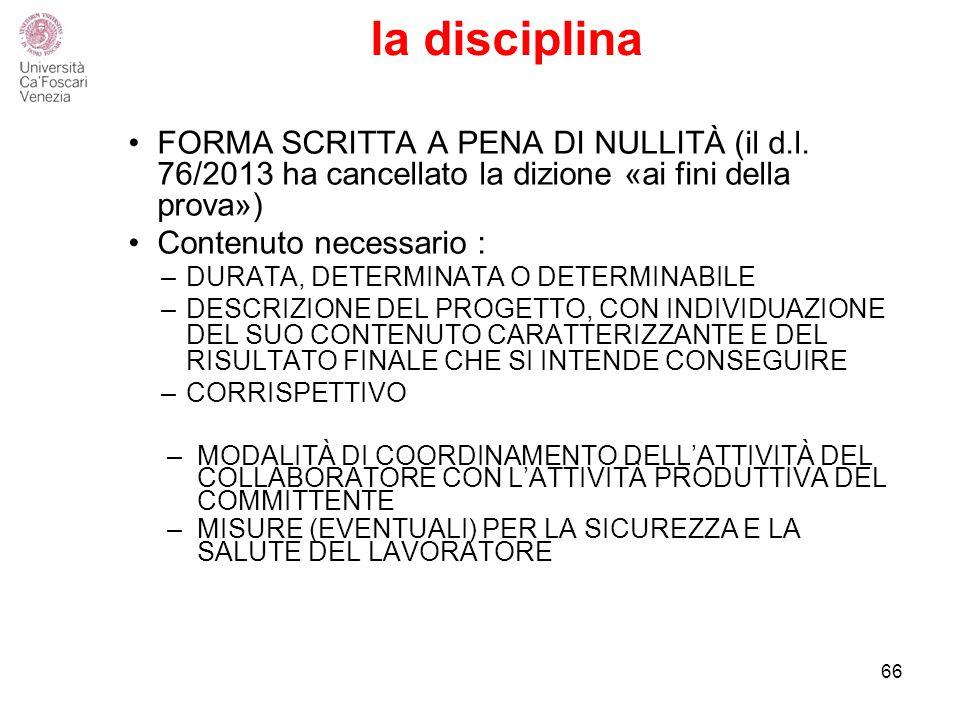 la disciplina FORMA SCRITTA A PENA DI NULLITÀ (il d.l. 76/2013 ha cancellato la dizione «ai fini della prova»)