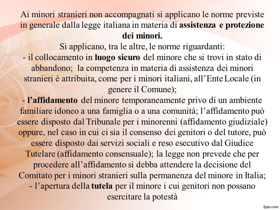 Ai minori stranieri non accompagnati si applicano le norme previste in generale dalla legge italiana in materia di assistenza e protezione dei minori.