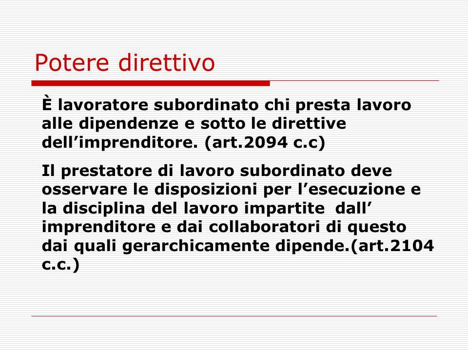 Potere direttivo È lavoratore subordinato chi presta lavoro alle dipendenze e sotto le direttive dell'imprenditore. (art.2094 c.c)