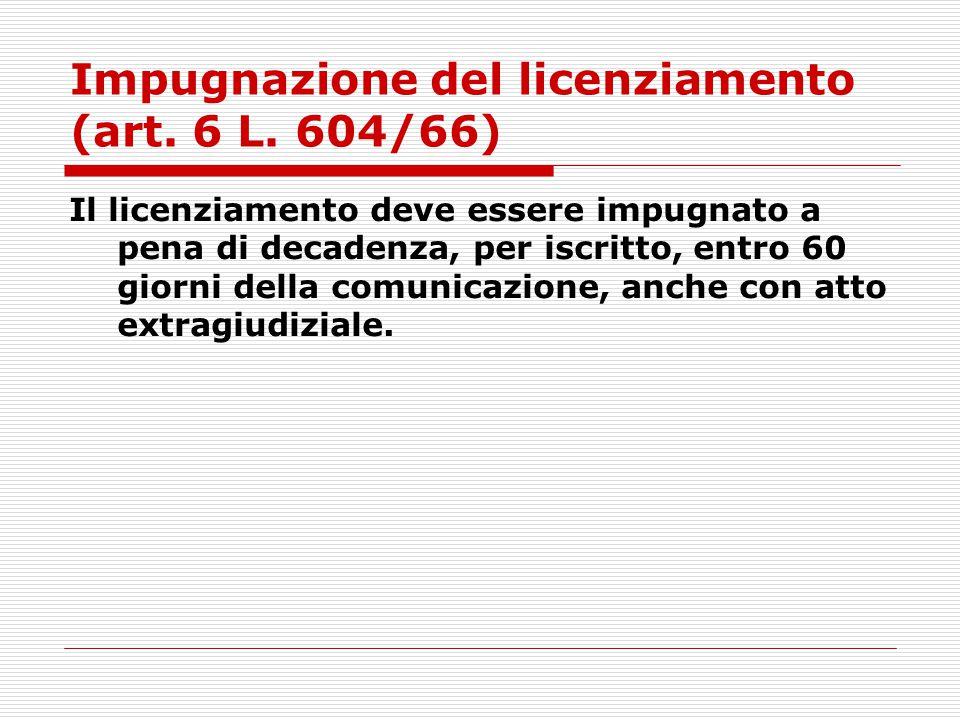 Impugnazione del licenziamento (art. 6 L. 604/66)