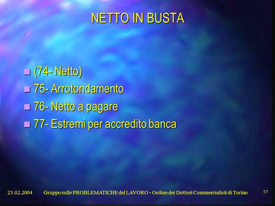 NETTO IN BUSTA (74- Netto) 75- Arrotondamento 76- Netto a pagare