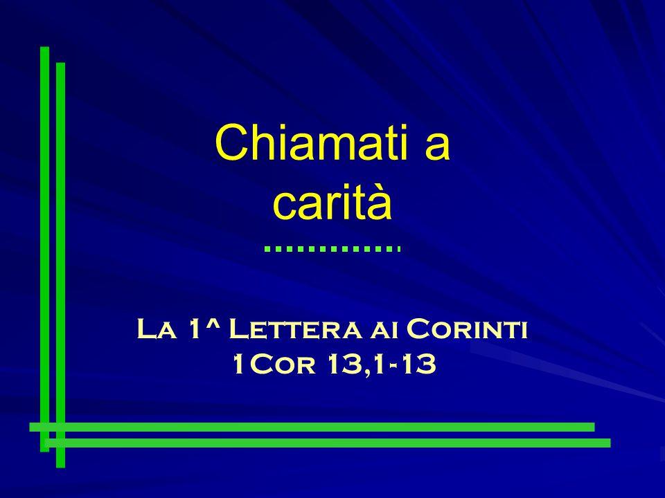 Chiamati a carità La 1^ Lettera ai Corinti 1Cor 13,1-13