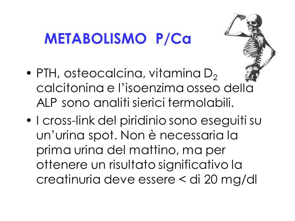 METABOLISMO P/Ca PTH, osteocalcina, vitamina D2 eD3, calcitonina e l'isoenzima osseo della ALP sono analiti sierici termolabili.