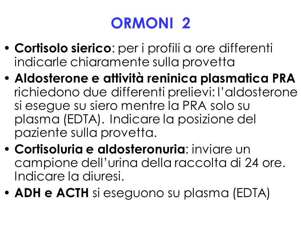 ORMONI 2 Cortisolo sierico: per i profili a ore differenti indicarle chiaramente sulla provetta.