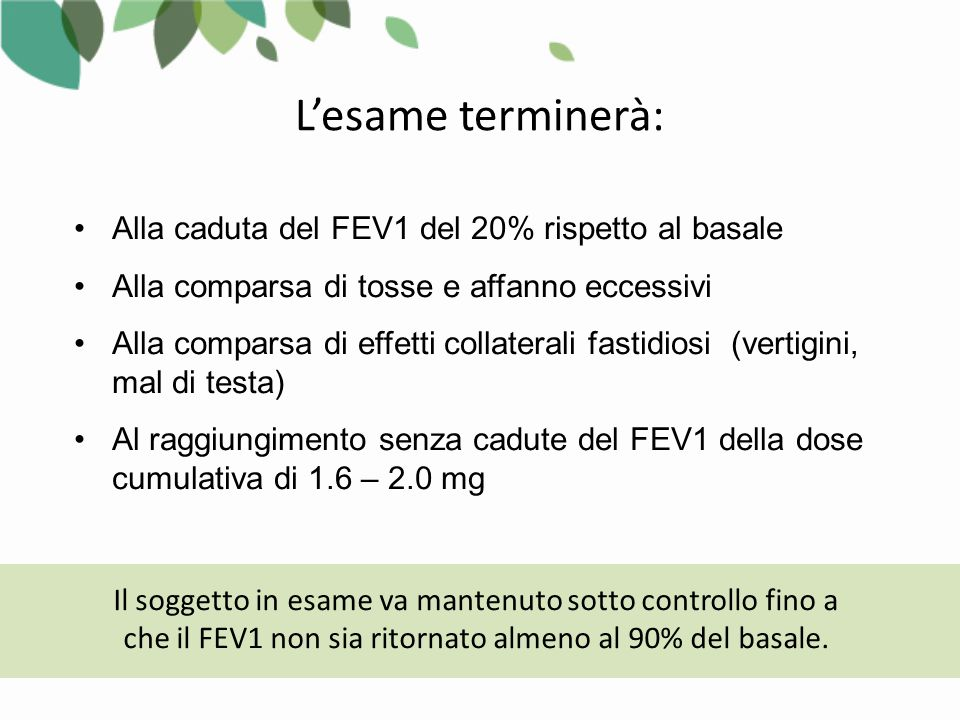 L'esame terminerà: Alla caduta del FEV1 del 20% rispetto al basale