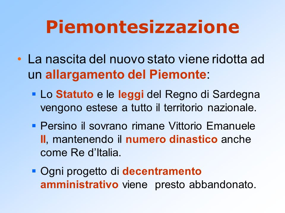 Piemontesizzazione La nascita del nuovo stato viene ridotta ad un allargamento del Piemonte:
