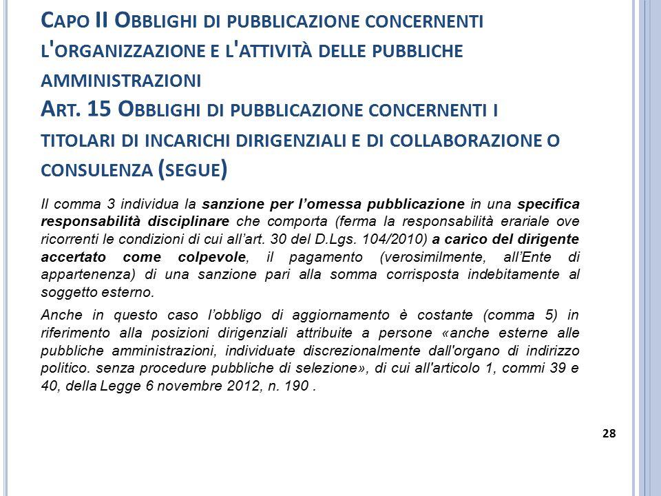 Capo II Obblighi di pubblicazione concernenti l organizzazione e l attività delle pubbliche amministrazioni Art. 15 Obblighi di pubblicazione concernenti i titolari di incarichi dirigenziali e di collaborazione o consulenza (segue)