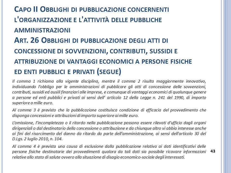 Capo II Obblighi di pubblicazione concernenti l organizzazione e l attività delle pubbliche amministrazioni Art. 26 Obblighi di pubblicazione degli atti di concessione di sovvenzioni, contributi, sussidi e attribuzione di vantaggi economici a persone fisiche ed enti pubblici e privati (segue)