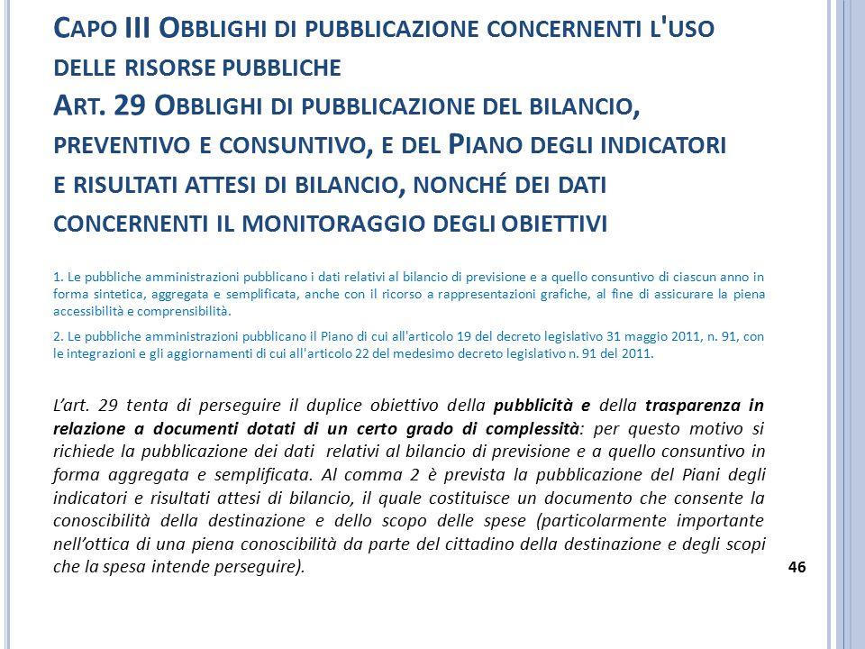 Capo III Obblighi di pubblicazione concernenti l uso delle risorse pubbliche Art. 29 Obblighi di pubblicazione del bilancio, preventivo e consuntivo, e del Piano degli indicatori e risultati attesi di bilancio, nonché dei dati concernenti il monitoraggio degli obiettivi