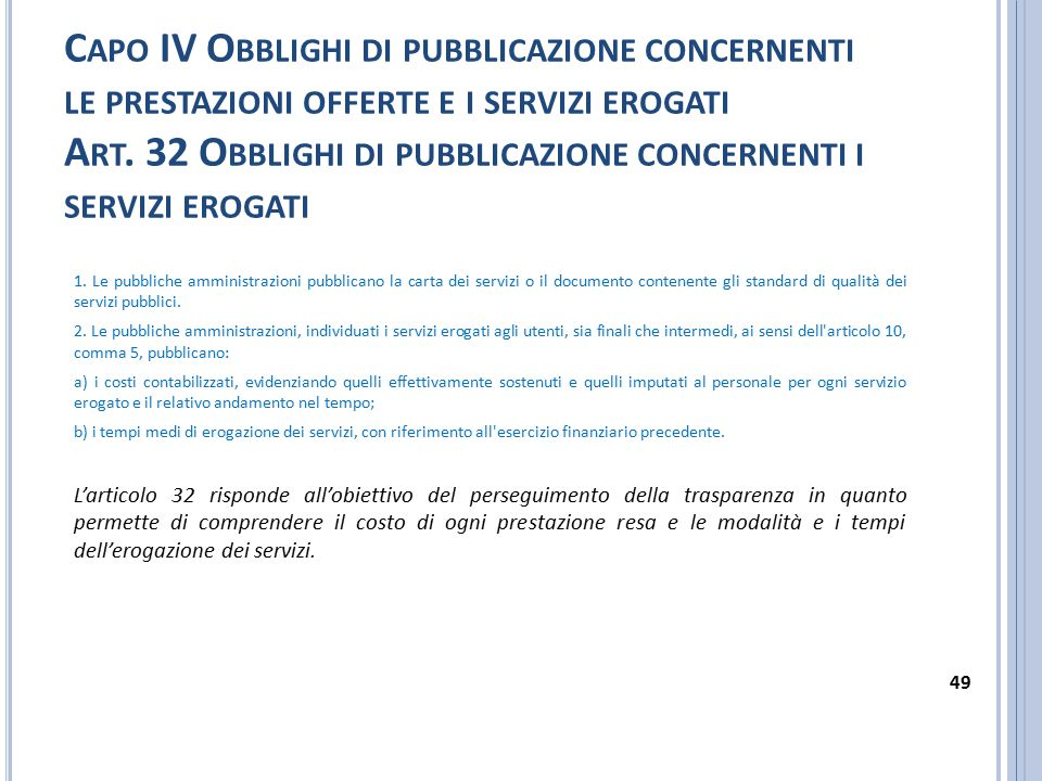 Capo IV Obblighi di pubblicazione concernenti le prestazioni offerte e i servizi erogati Art. 32 Obblighi di pubblicazione concernenti i servizi erogati