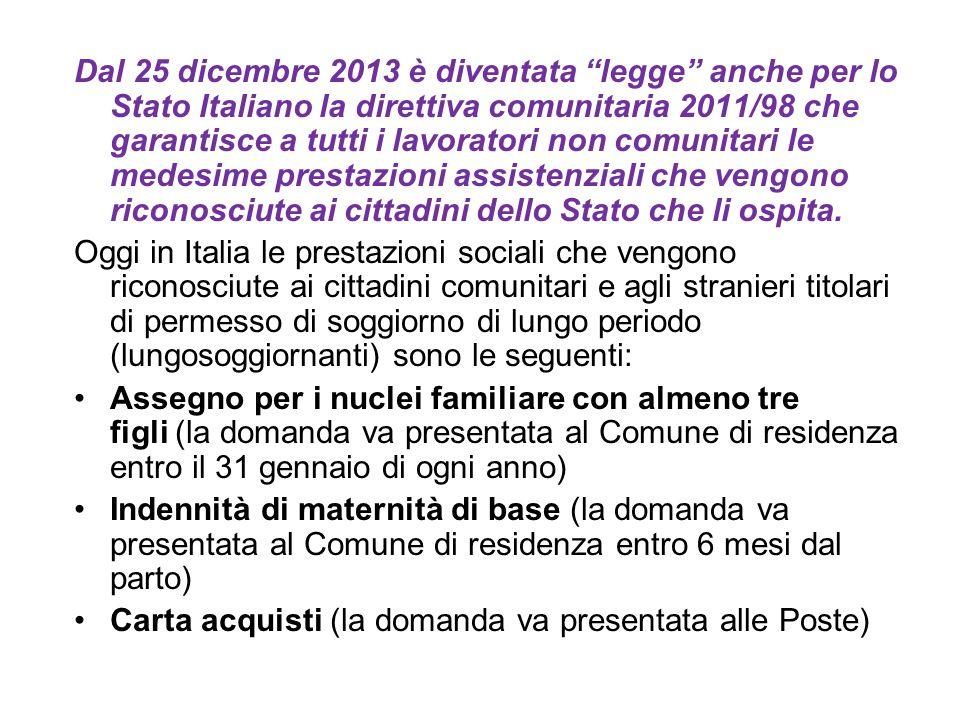 Dal 25 dicembre 2013 è diventata legge anche per lo Stato Italiano la direttiva comunitaria 2011/98 che garantisce a tutti i lavoratori non comunitari le medesime prestazioni assistenziali che vengono riconosciute ai cittadini dello Stato che li ospita.