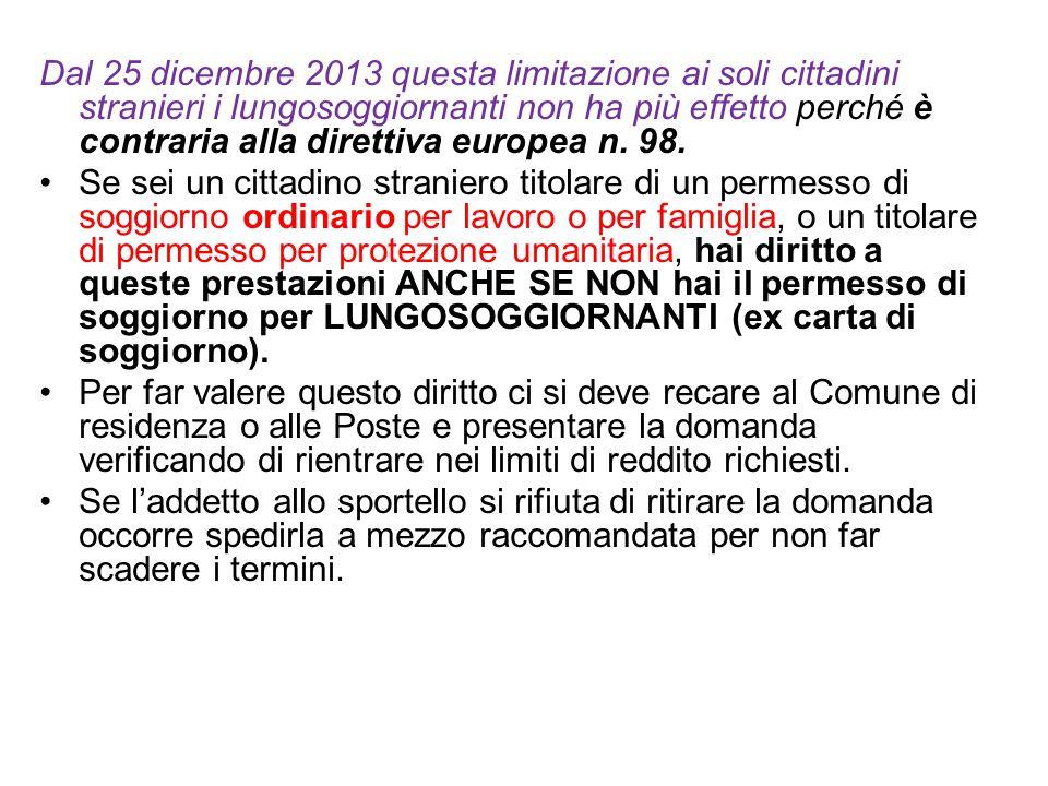 Dal 25 dicembre 2013 questa limitazione ai soli cittadini stranieri i lungosoggiornanti non ha più effetto perché è contraria alla direttiva europea n. 98.