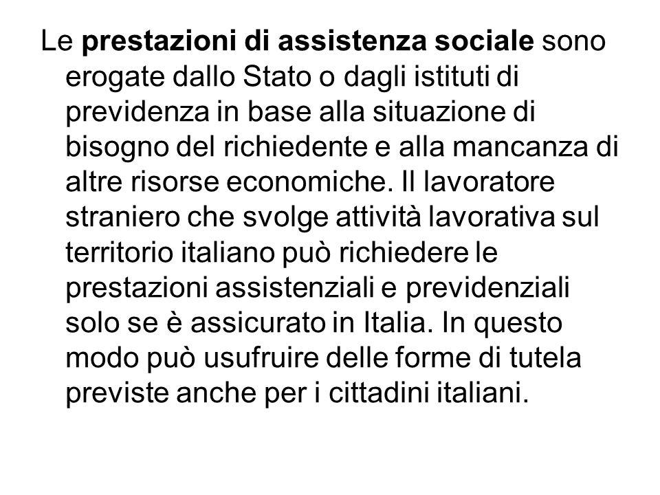 Le prestazioni di assistenza sociale sono erogate dallo Stato o dagli istituti di previdenza in base alla situazione di bisogno del richiedente e alla mancanza di altre risorse economiche.