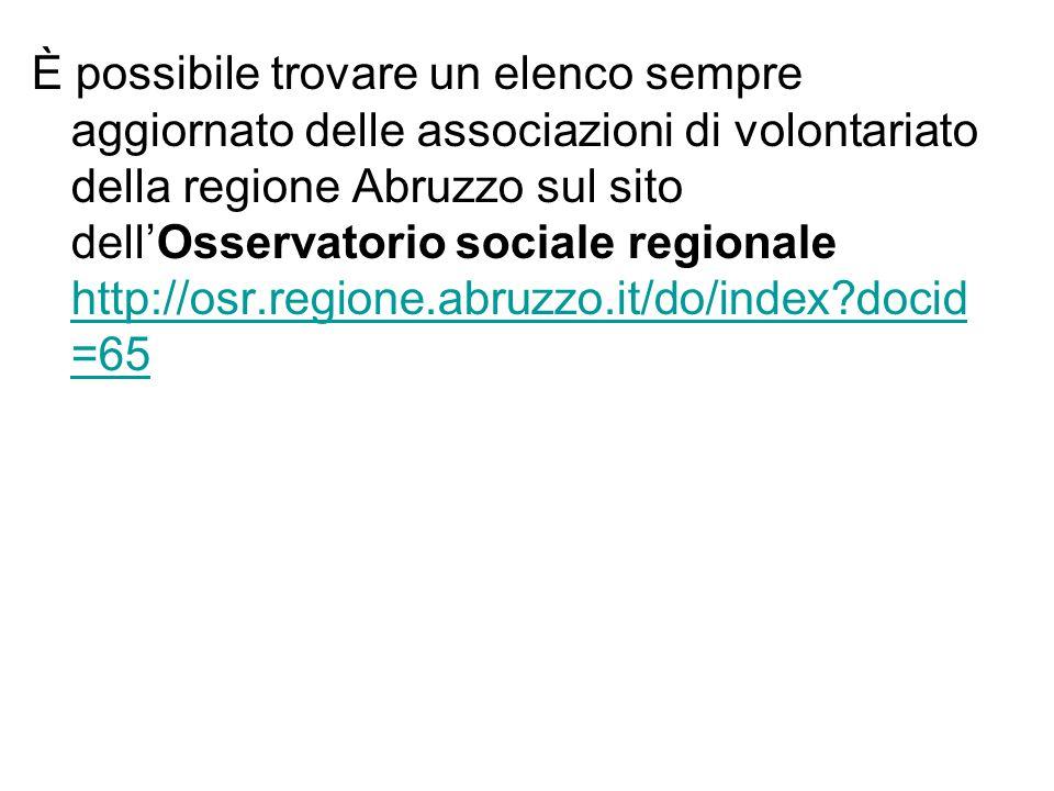 È possibile trovare un elenco sempre aggiornato delle associazioni di volontariato della regione Abruzzo sul sito dell'Osservatorio sociale regionale http://osr.regione.abruzzo.it/do/index docid=65