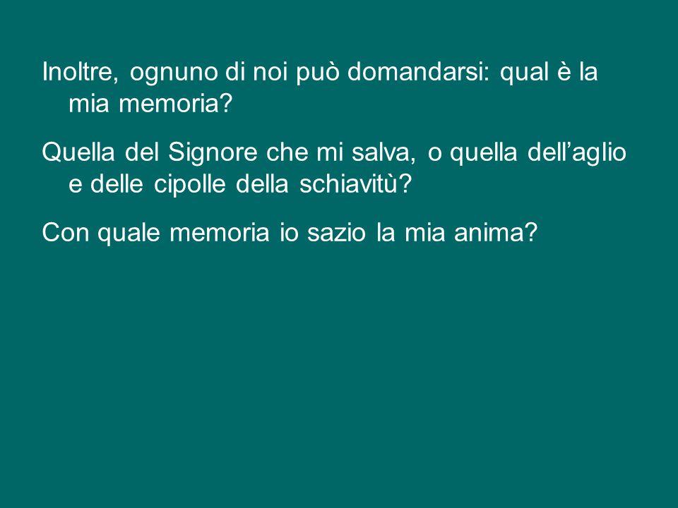 Inoltre, ognuno di noi può domandarsi: qual è la mia memoria