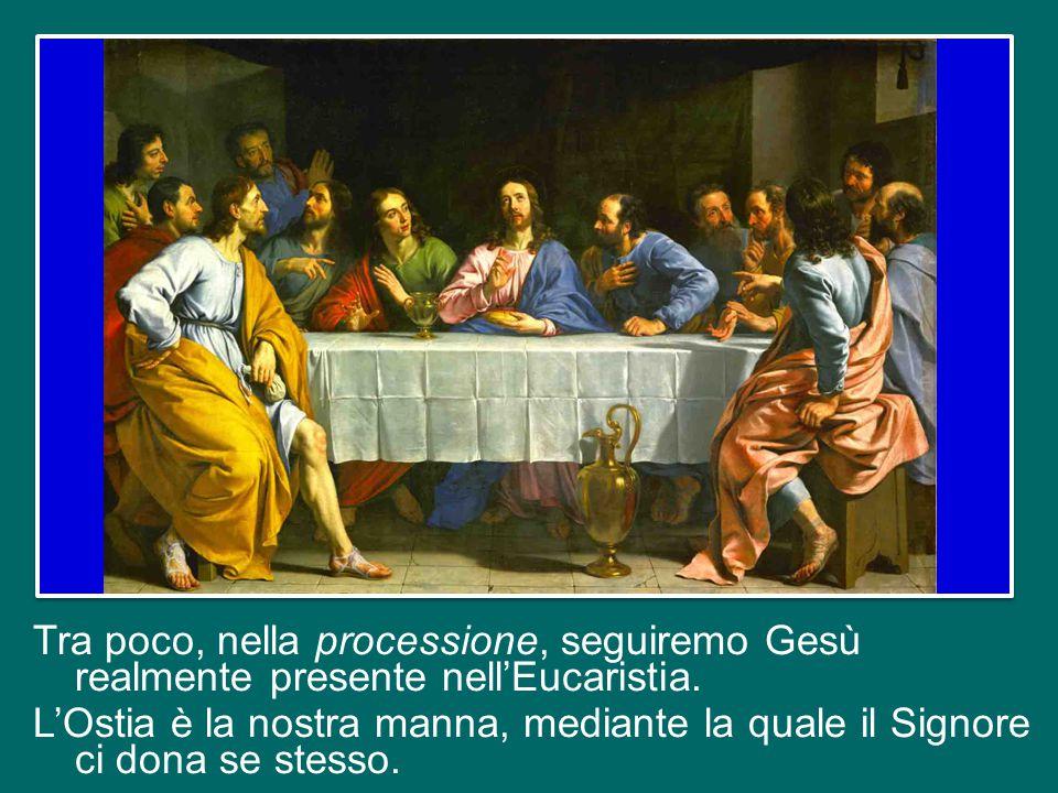 Tra poco, nella processione, seguiremo Gesù realmente presente nell'Eucaristia.
