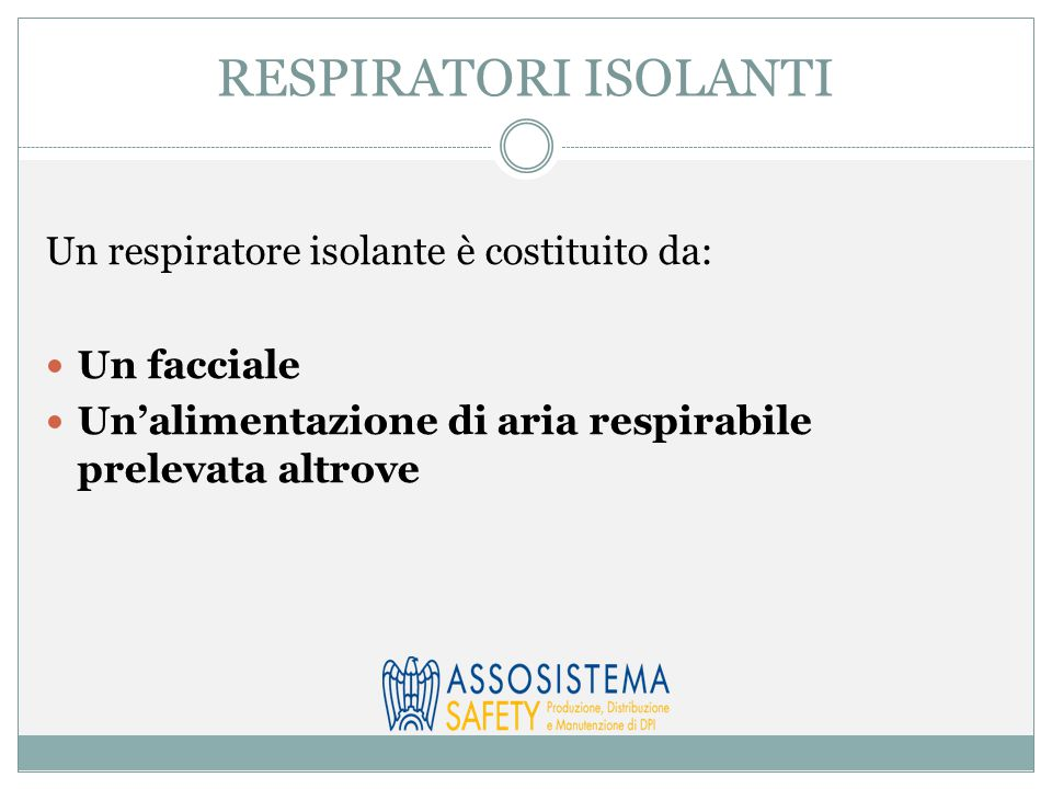 RESPIRATORI ISOLANTI Un respiratore isolante è costituito da:
