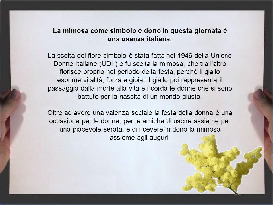 La mimosa come simbolo e dono in questa giornata è una usanza italiana.