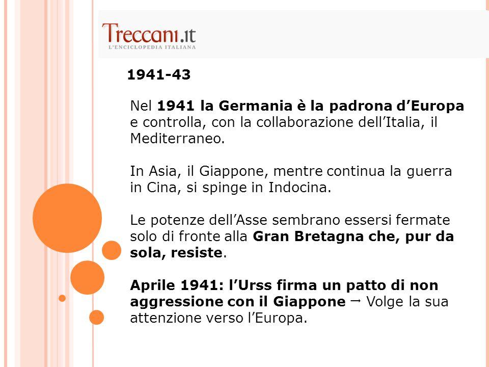 1941-43 Nel 1941 la Germania è la padrona d'Europa e controlla, con la collaborazione dell'Italia, il Mediterraneo.