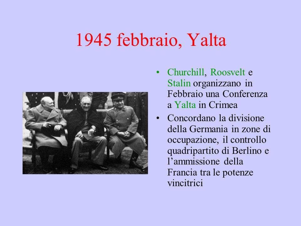 1945 febbraio, Yalta Churchill, Roosvelt e Stalin organizzano in Febbraio una Conferenza a Yalta in Crimea.