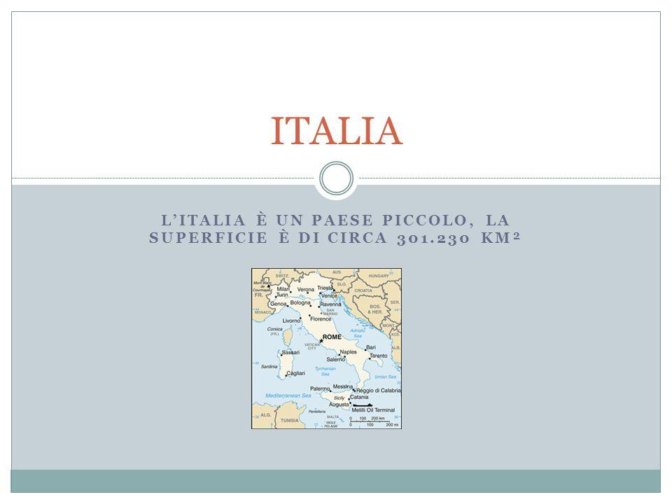 L'italia è un paese piccolo, la superficie è di circa 301.230 km²