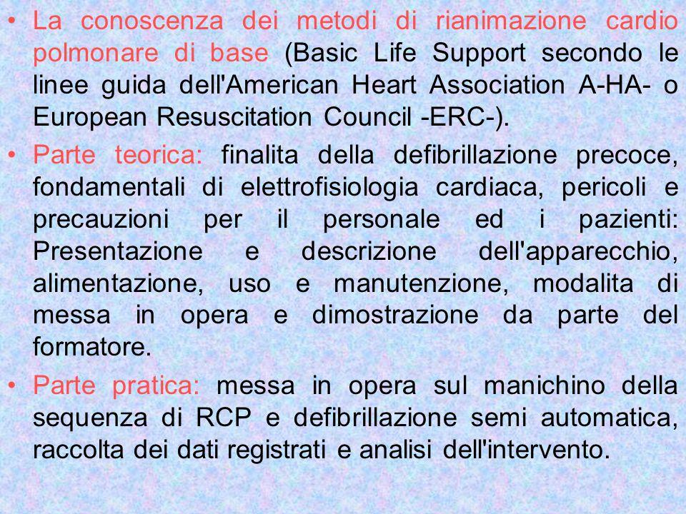 La conoscenza dei metodi di rianimazione cardio polmonare di base (Basic Life Support secondo le linee guida dell American Heart Association A-HA- o European Resuscitation Council -ERC-).