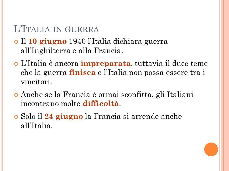 L'Italia in guerra Il 10 giugno 1940 l'Italia dichiara guerra all'Inghilterra e alla Francia.