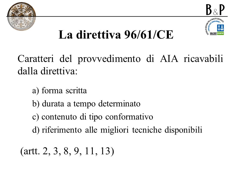 La direttiva 96/61/CE Caratteri del provvedimento di AIA ricavabili dalla direttiva: forma scritta.
