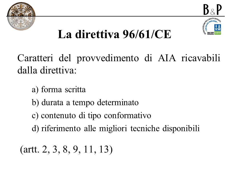 La direttiva 96/61/CECaratteri del provvedimento di AIA ricavabili dalla direttiva: forma scritta. durata a tempo determinato.