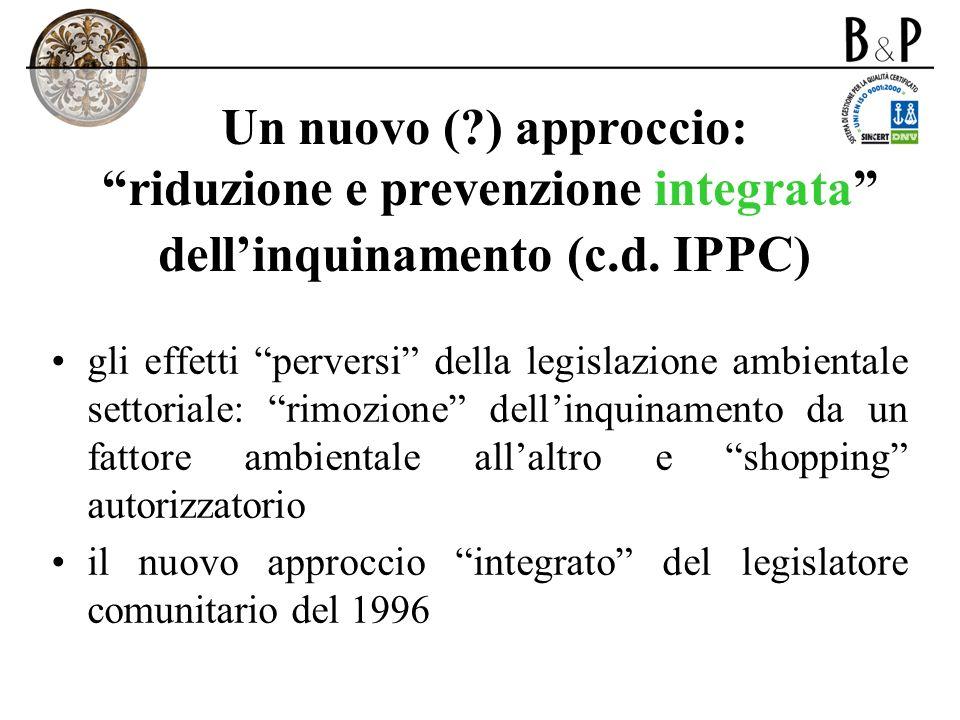 Un nuovo ( ) approccio: riduzione e prevenzione integrata dell'inquinamento (c.d. IPPC)