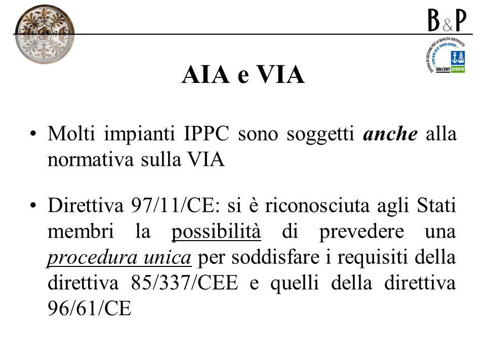AIA e VIA Molti impianti IPPC sono soggetti anche alla normativa sulla VIA.
