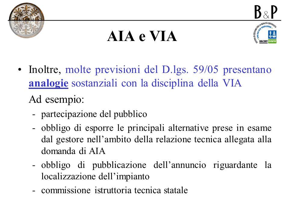 AIA e VIA Inoltre, molte previsioni del D.lgs. 59/05 presentano analogie sostanziali con la disciplina della VIA.