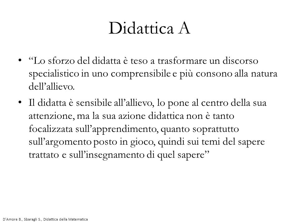 Didattica A Lo sforzo del didatta è teso a trasformare un discorso specialistico in uno comprensibile e più consono alla natura dell'allievo.