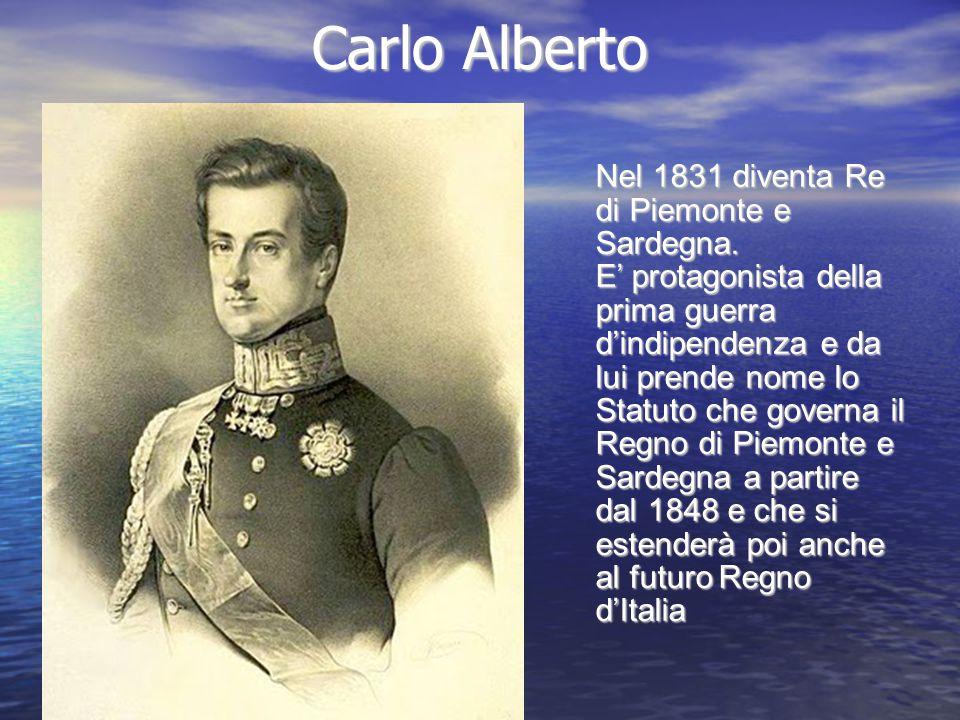 Carlo Alberto Nel 1831 diventa Re di Piemonte e Sardegna.