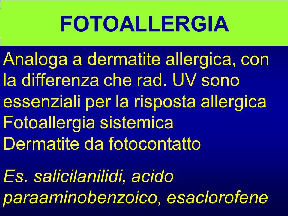 FOTOALLERGIA Analoga a dermatite allergica, con la differenza che rad. UV sono essenziali per la risposta allergica.