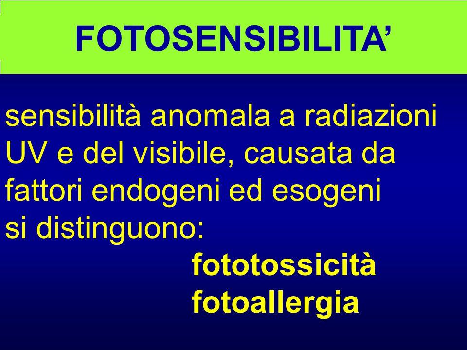 FOTOSENSIBILITA' sensibilità anomala a radiazioni UV e del visibile, causata da fattori endogeni ed esogeni.