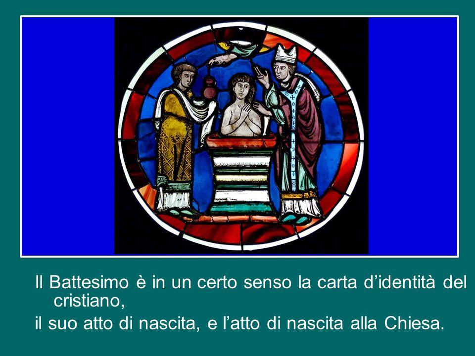 Il Battesimo è in un certo senso la carta d'identità del cristiano, il suo atto di nascita, e l'atto di nascita alla Chiesa.