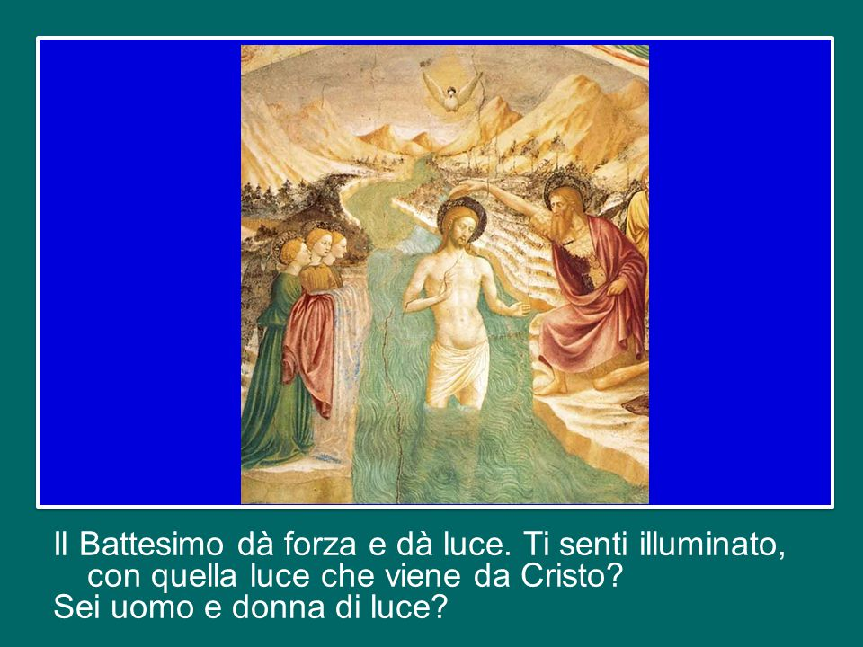 Il Battesimo dà forza e dà luce